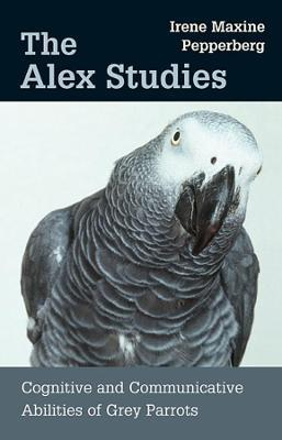 The Alex Studies : Cognitive and Communicative Abilities of Grey Parrots