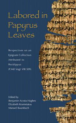 Labored in Papyrus Leaves  Perspectives on an Epigram Collection Attributed to Posidippus (P.Mil Vogl. VIII 309)