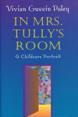 In Mrs.Tully's Room: A Childcare Portrait