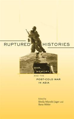 Ruptured Histories: War, Memory and the Post-Cold War in Asia