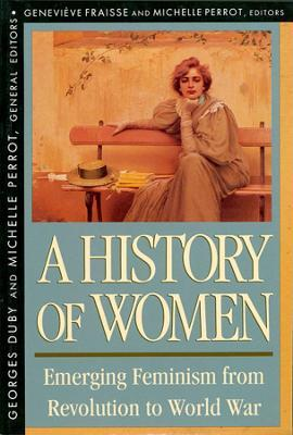 History of Women in the West, Volume IV: Emerging Feminism from Revolution to World War