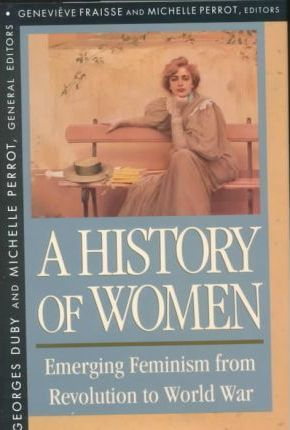 A History of Women in the West: Emerging Feminism from Revolution to World War v. 4