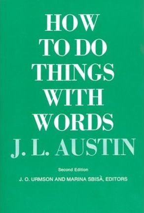 Austin: How to Do Things with Words
