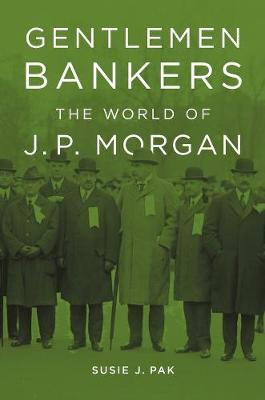 Gentlemen Bankers : The World of J. P. Morgan
