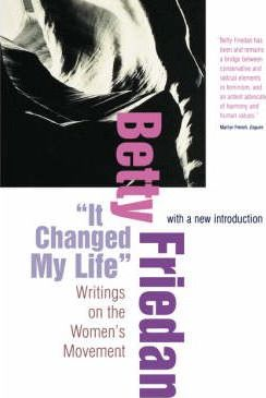 It Changed My Life : Writings on the Women's Movement, With a New Introduction