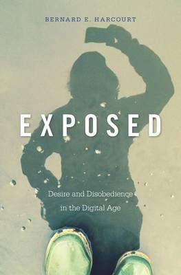 Exposed : Desire and Disobedience in the Digital Age