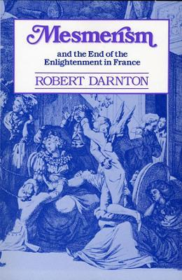 an analysis of robert drantons book mesmerism and the enlightenment in france Mesmerism and the end of the enlightenment in france [robert darnton] on amazoncom free shipping on qualifying offers early in 1788, franz anton mesmer, a viennese physician, arrived in paris and began to promulgate a somewhat exotic theory of healing that almost immediately seized the imagination of the general populace.