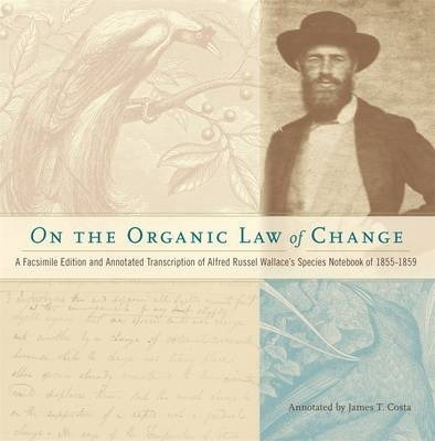On the Organic Law of Change : A Facsimile Edition and Annotated Transcription of Alfred Russel Wallace's Species Notebook of 1855-1859