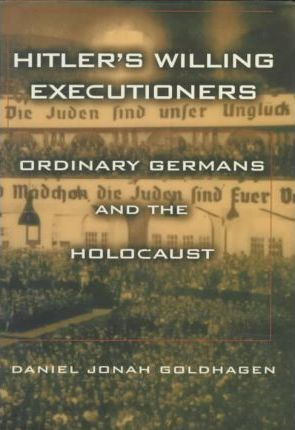 Ordinary Germans and the Holocaust Hitlers Willing Executioners