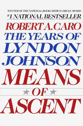 The Years of Lyndon Johnson: Means of Ascent Vol 2