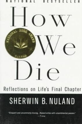 How We Die : Reflections on Life's Final Chapter