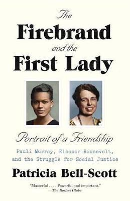 The Firebrand and the First Lady  Portrait of a Friendship Pauli Murray, Eleanor Roosevelt, and the Struggle for Social Justice