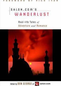 Salon.Com's Wanderlust: Real-Life Tales of Adventure and Romance