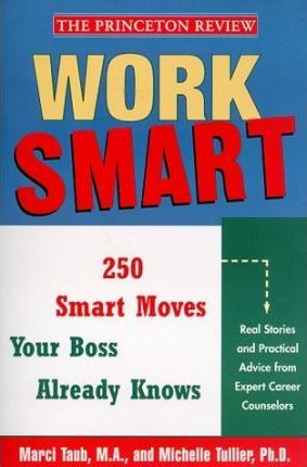 Work Smart: 250 Smart Moves Your Boss Already Knows