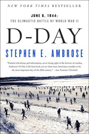 D Day, June 6, 1944: The Climactic Battle of World War II