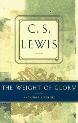 The Weight of Glory and Other Addresses : C. S. Lewis : 9780684823843