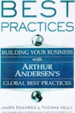 Best Practices  Building Your Business with Arthur Andersen's Global Best Practices