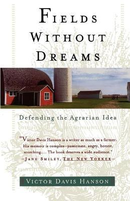 Fields Without Dreams : Defending the Agrarain Ideal