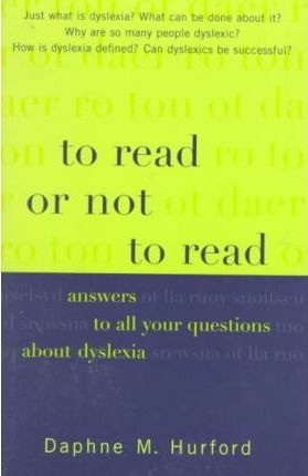 To Read or Not to Read: Answers to All Your Questions about Dyslexia