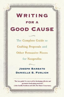 Writing For A Good Cause: The Complete Guide to Crafting Proposals and Other Persuasive Pieces