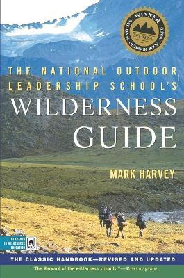 The National Outdoor Leadership School Wilderness Guide