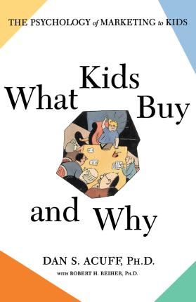 What Kids Buy  The Psychology of Marketing to Kids