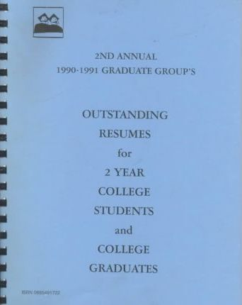 2nd Annual 1990-1991 Graduate Group's Outstanding Resumes for 2 Year College Students and College Graduates