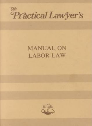 Practical Lawyer's Manual on Labor Law