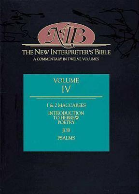 The New Interpreter's Bible: Introduction to Hebrew Poetry; 1 and 2 Maccabees; Psalms; Job v. 4