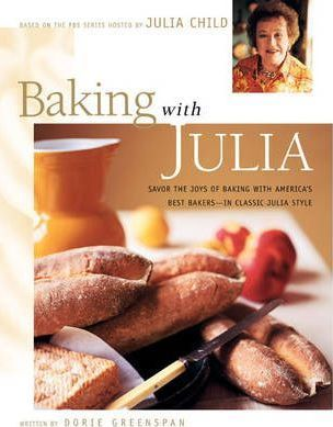 Baking with Julia : Sift, Knead, Flute, Flour, And Savor...
