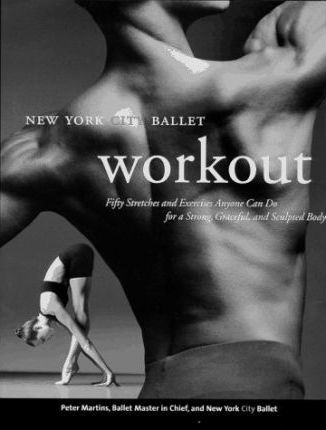 The New York City Ballet Workout  Fifty Stretches and Exercises Anyone Can Do