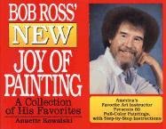 Bob Ross' New Joy of Painting : A Collection of His Recent Favourites