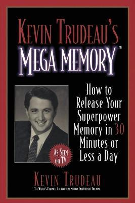 Kevin Trudeau's Mega Memory : How to Release Your Superpower Memory