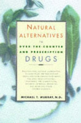 Natural Alternatives to Over the Counter and Prescription Drugs