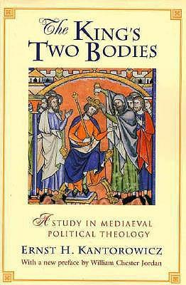 The King's Two Bodies  A Study in Mediaeval Political Theology