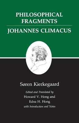 Kierkegaard's Writings: Kierkegaard's Writings, VII, Volume 7: Philosophical Fragments, or a Fragment of Philosophy/Johannes Climacus, or De omnibus dubitandum est. (Two books in one volume) Philosophical Fragments, or a Fragment of Philosophy/ Johannes Climacus, or De Omnibus Dubitandum Est. v. 7