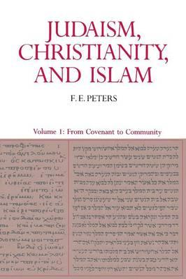 Judaism, Christianity, and Islam: Judaism, Christianity, and Islam: The Classical Texts and Their Interpretation, Volume I From Convent to Community v. 1