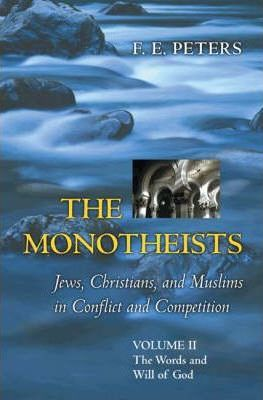 The Monotheists: Jews, Christians, and Muslims in Conflict and Competition, Volume II