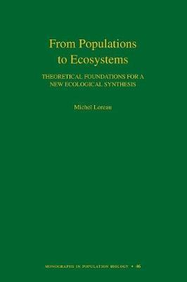 From Populations to Ecosystems: Theoretical Foundations for a New Ecological Synthesis (MPB-46)