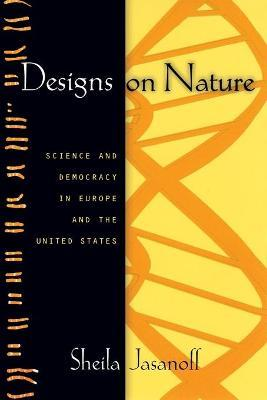 Designs on Nature : Science and Democracy in Europe and the United States