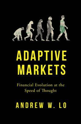 Adaptive Markets : Financial Evolution at the Speed of Thought