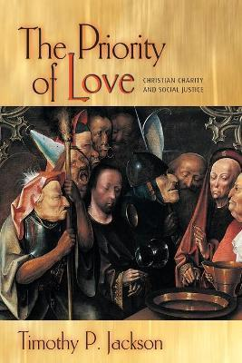 The Priority of Love  Christian Charity and Social Justice