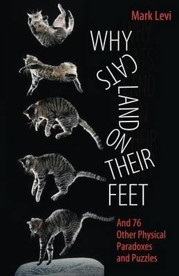 Why Cats Land on Their Feet : And 76 Other Physical Paradoxes and Puzzles
