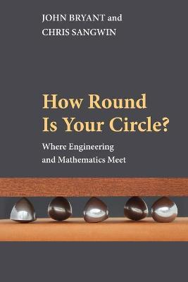 How Round Is Your Circle? : Where Engineering and Mathematics Meet