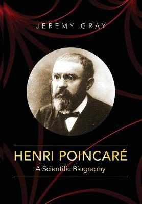 Henri Poincare : A Scientific Biography