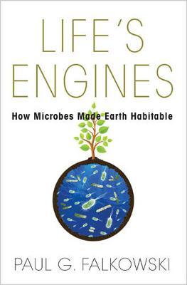 Life's Engines : How Microbes Made Earth Habitable