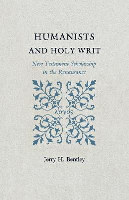 Humanists and Holy Writ: New Testament Scholarship in the Renaissance