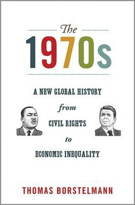 The 1970s: A New Global History from Civil Rights to Economic Inequality