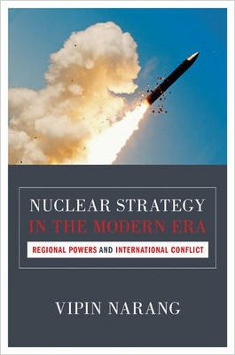Nuclear Strategy in the Modern Era : Regional Powers and International Conflict