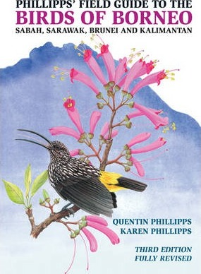Phillipps' Field Guide to the Birds of Borneo : Sabah, Sarawak, Brunei, and Kalimantan - Fully Revised Third Edition